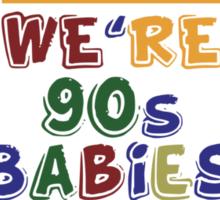 We're 90's Babies Sticker
