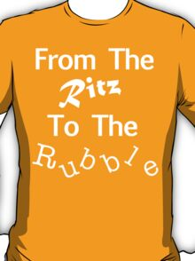 From The Ritz To The Rubble T-Shirt