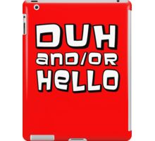 Duh And Or Hello iPad Case/Skin