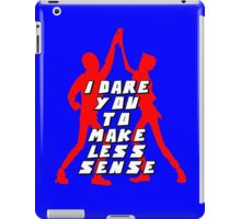 I Dare You To Make Less Sense iPad Case/Skin