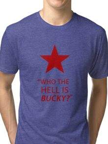 """""""who the hell is Bucky?""""  Tri-blend T-Shirt"""
