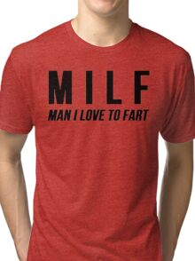 MILF Man I Love To Fart Tri-blend T-Shirt