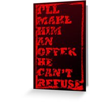 The Godfather - I'll Make Him An Offer He Can't Refuse Greeting Card