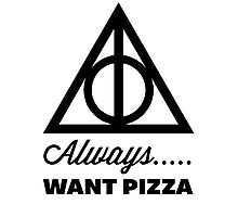 Always Want Pizza Photographic Print