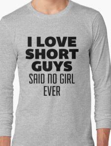I Love Short Guys, Said No Girl Over Long Sleeve T-Shirt