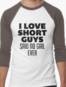 I Love Short Guys, Said No Girl Over Men's Baseball ¾ T-Shirt