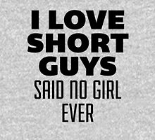 I Love Short Guys, Said No Girl Over T-Shirt
