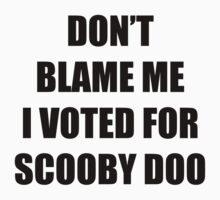 Don't Blame Me I Voted For Scooby Doo by thedoormouse