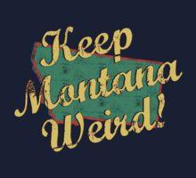 Montana - Keep Montana Weird! by SportsT-Shirts