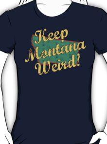Montana - Keep Montana Weird! T-Shirt