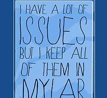 I Keep My Issues in Mylar by sausagechowder