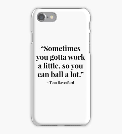 """Sometimes you gotta work a little, so you can ball a lot."" - Tom Haverford iPhone Case/Skin"