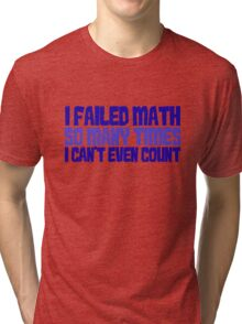 I failed math so many times i can't even count Tri-blend T-Shirt