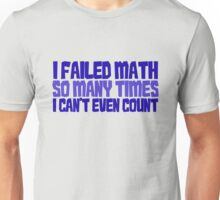 I failed math so many times i can't even count Unisex T-Shirt