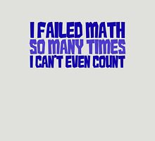 I failed math so many times i can't even count T-Shirt
