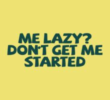 Me lazy? Don't get me started Kids Tee