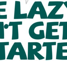 Me lazy? Don't get me started Sticker