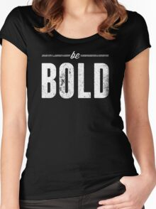Be Bold Women's Fitted Scoop T-Shirt