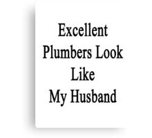 Excellent Plumbers Look Like My Husband  Canvas Print