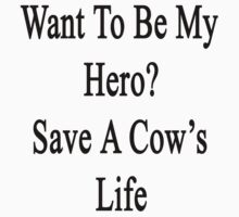 Want To Be My Hero? Save A Cow's Life  by supernova23