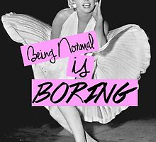 Being Normal is Boring by Chase Patton