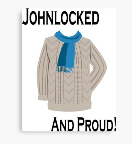 Johnlocked and Proud! Canvas Print