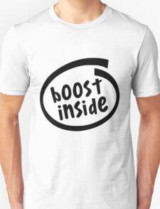 Boost Installed Inside Unisex T-Shirt