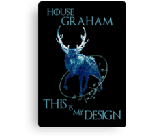 House Graham - This Is My Design - game of thrones Canvas Print