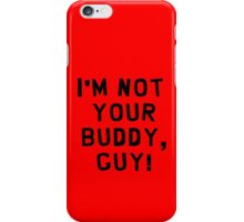 I'm Not Your Buddy, Guy! iPhone Case/Skin