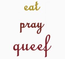 Eat. Pray. Queef. by poorlydesigns