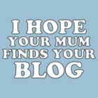 I hope your mum finds your blog (UK English version) by UberPBnJ