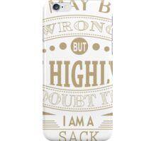 may i wrong, but im highly double it i'm SACK iPhone Case/Skin