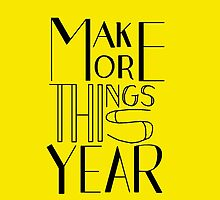 Make More Things (Yellow) by bethgnott