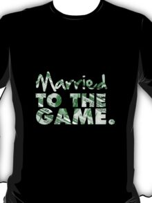 Married to the Game T-Shirt