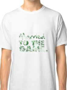 Married to the Game Classic T-Shirt