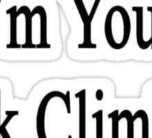 Like It Or Not I'm Your Rock Climbing Instructor  Sticker