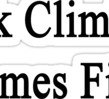 Rock Climbing Comes First  Sticker