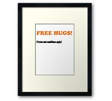 Free Hugs Terms and Conditions Apply Framed Print