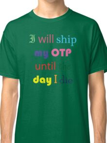 I Will Ship My OTP Until The Day I Die Classic T-Shirt