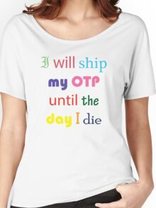 I Will Ship My OTP Until The Day I Die Women's Relaxed Fit T-Shirt