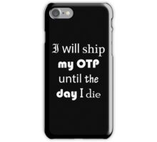I Will Ship My OTP Until The Day I Die Phone Case iPhone Case/Skin