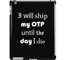 I Will Ship My OTP Until The Day I Die iPad Case iPad Case/Skin