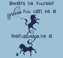 Always be a unicorn by FeralRabbit