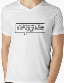 Why Would I Risk My life to Cross the Road ... Mens V-Neck T-Shirt