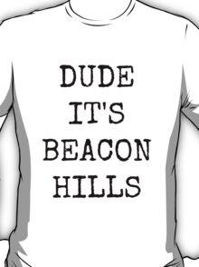 Dude, it's Beacon Hills T-Shirt