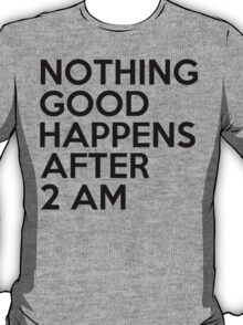 Funny Quotes Nothing Happens After 2AM T-Shirt