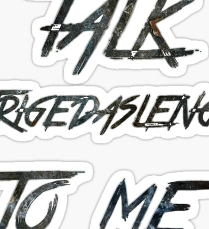 Talk Trigedasleng To Me (The 100) Sticker