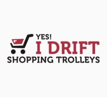 Yes, I Drift Shopping Trolleys by artpolitic