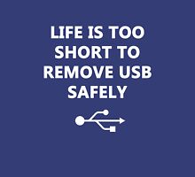 Life is too short to remove USB safely Unisex T-Shirt