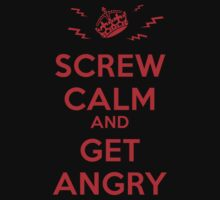 Screw Calm and Get Angry by RedBobbles